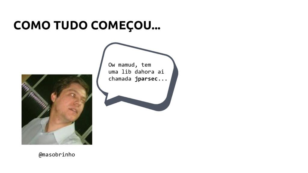 COMO TUDO COMEÇOU... @masobrinho Ow mamud, tem ...