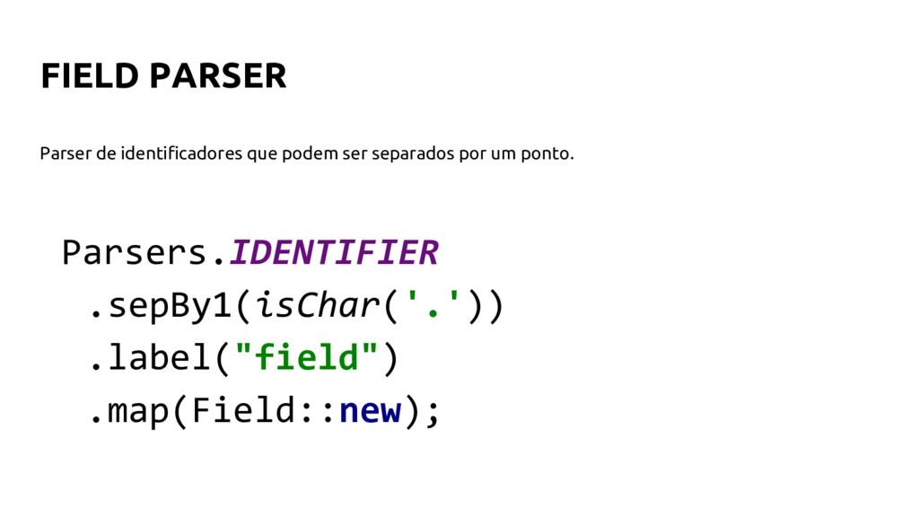 FIELD PARSER Parsers.IDENTIFIER .sepBy1(isChar(...