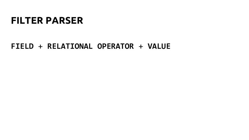 FILTER PARSER FIELD + RELATIONAL OPERATOR + VAL...