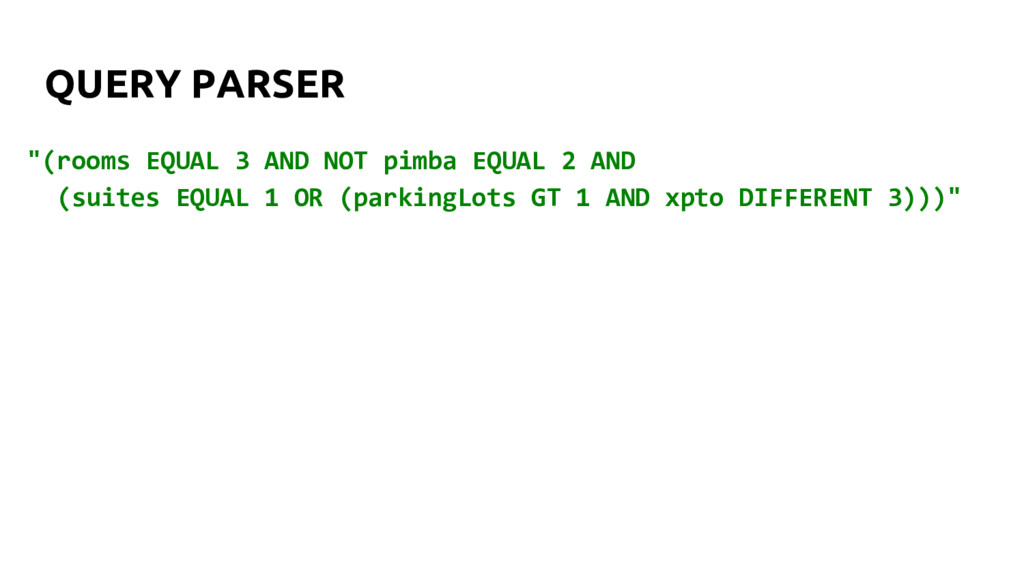 """QUERY PARSER """"(rooms EQUAL 3 AND NOT pimba EQUA..."""