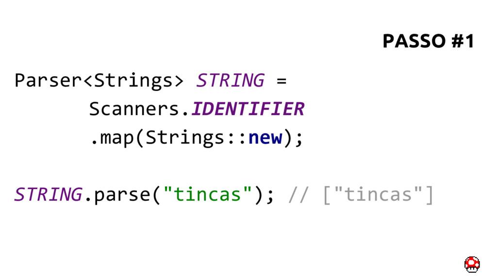 Parser<Strings> STRING = Scanners.IDENTIFIER .m...