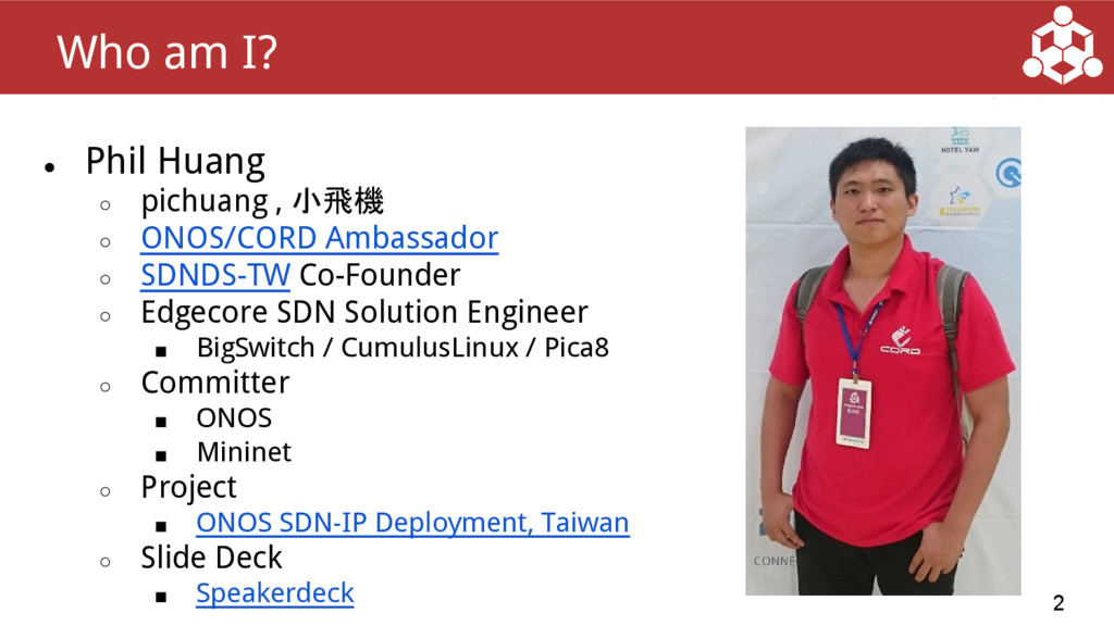 ● Phil Huang ○ pichuang , 小飛機 ○ ONOS/CORD Ambas...