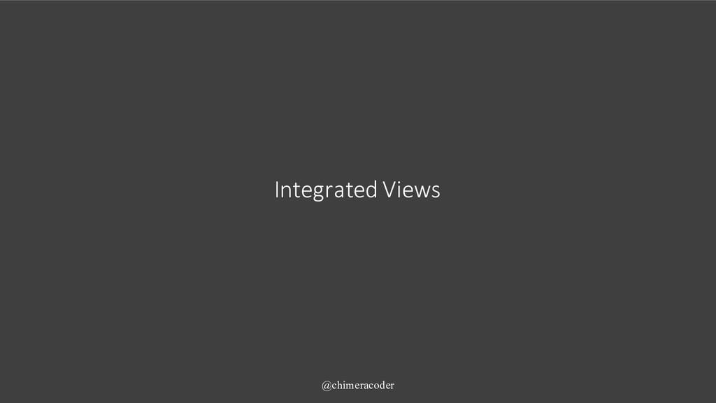 Integrated Views @chimeracoder