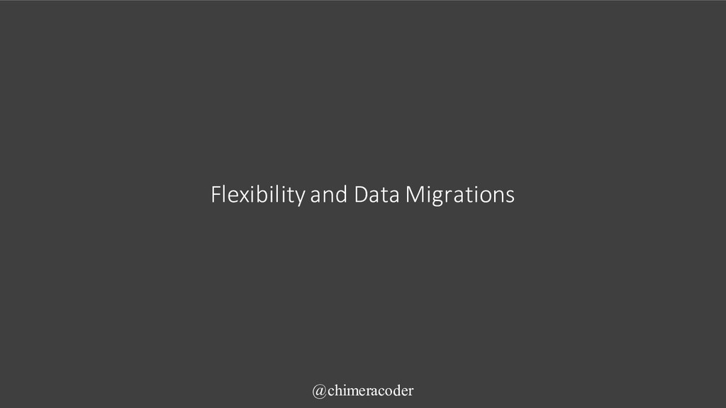 Flexibility and Data Migrations @chimeracoder