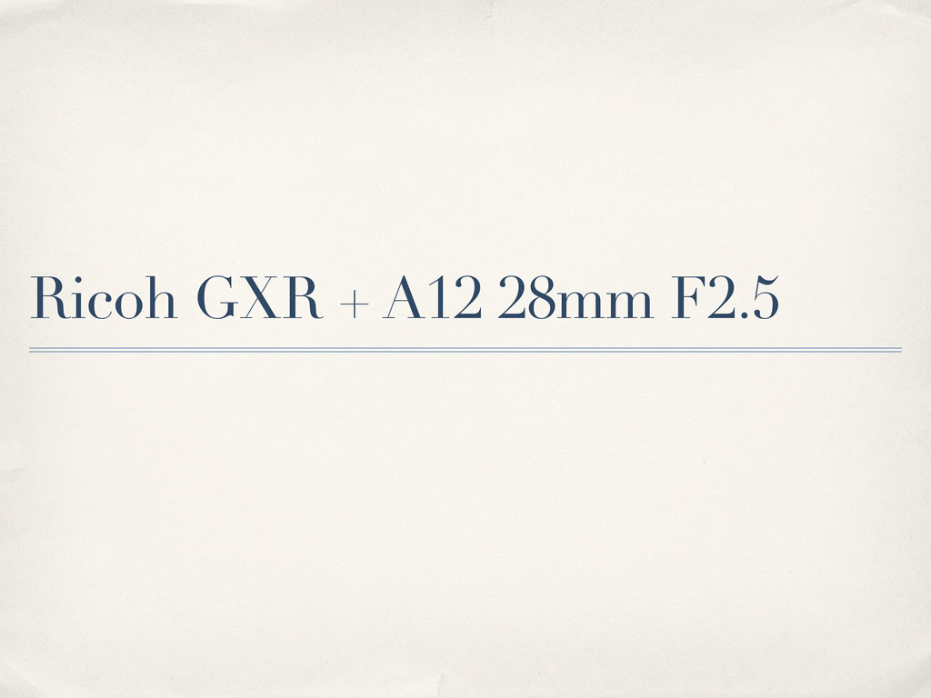 Ricoh GXR + A12 28mm F2.5