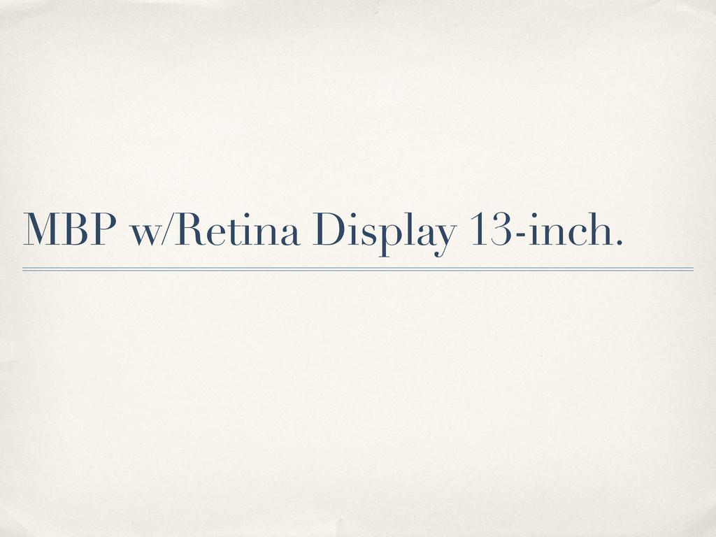 MBP w/Retina Display 13-inch.