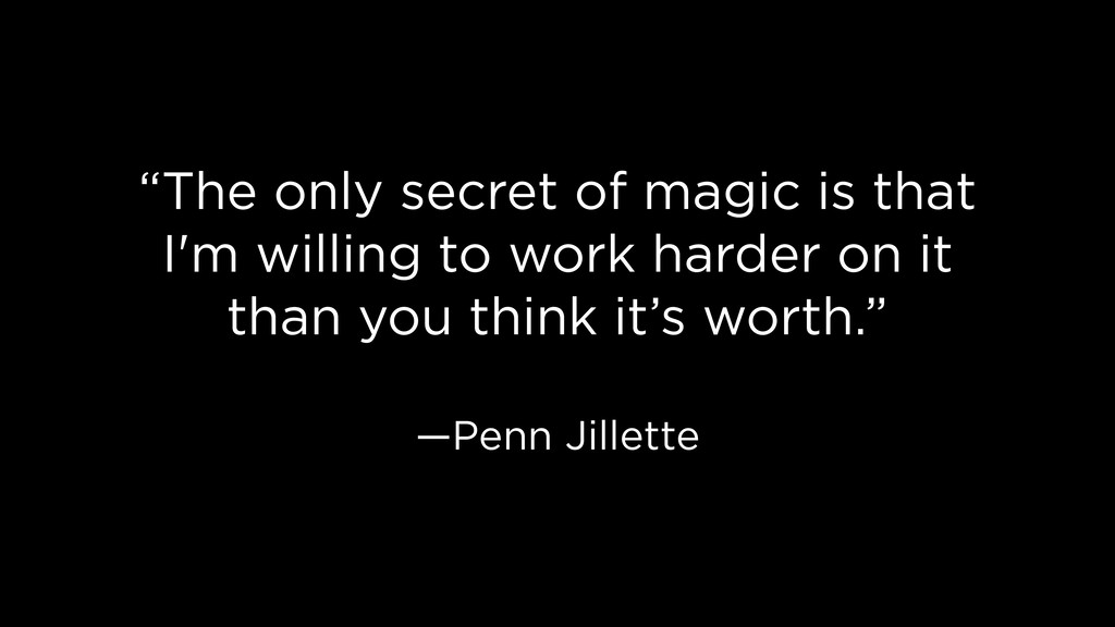 """The only secret of magic is that I'm willing t..."