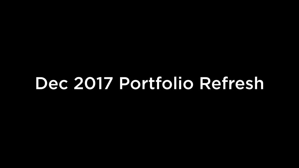 Dec 2017 Portfolio Refresh