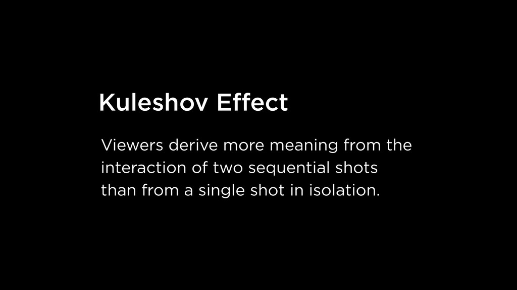 Kuleshov Effect Viewers derive more meaning from...