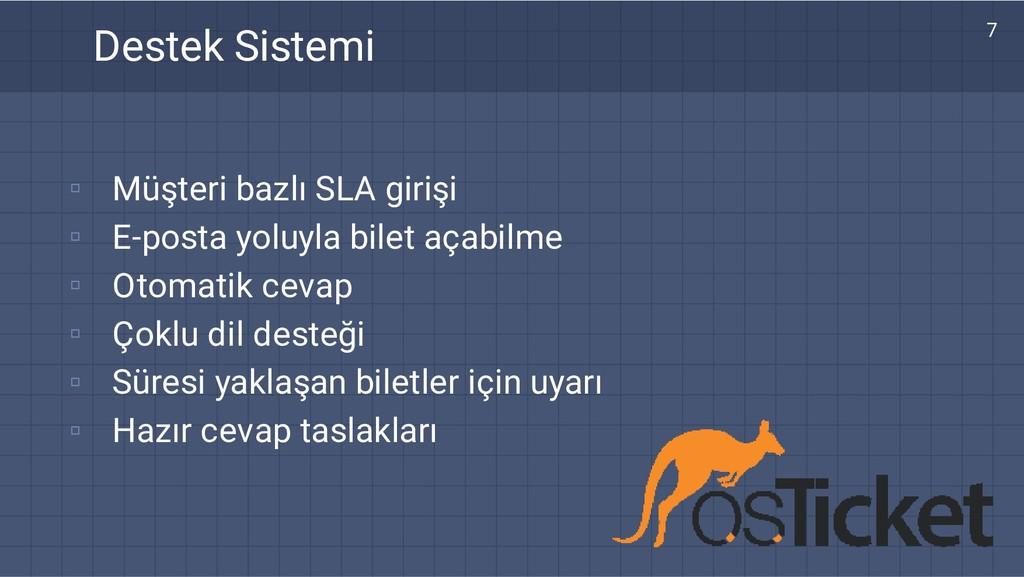 Destek Sistemi 7 ▫ ▫ ▫ ▫ ▫ ▫ Müşteri bazlı SLA ...