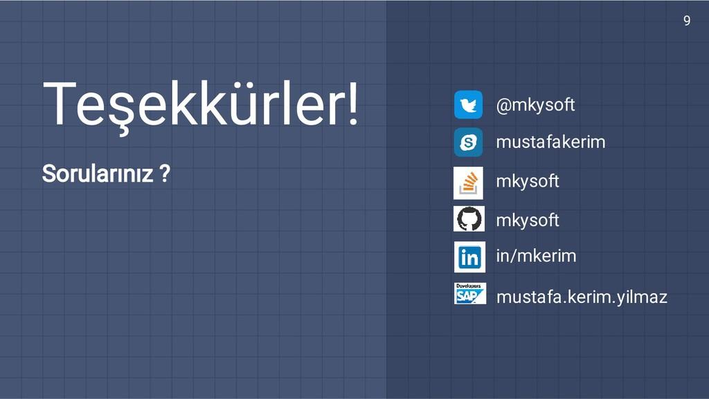 9 Teşekkürler! Sorularınız ? @mkysoft mustafake...