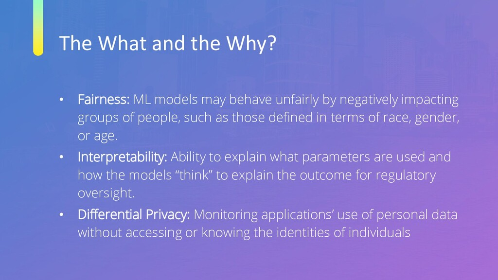 The What and the Why? • Fairness: ML models may...