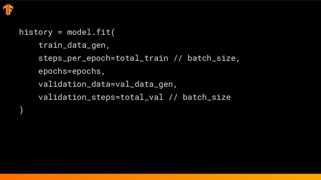 history = model.fit( train_data_gen, steps_per_...