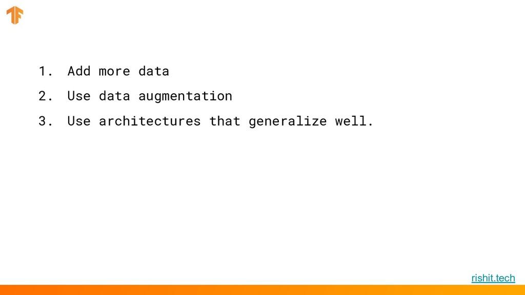 rishit.tech 1. Add more data 2. Use data augmen...