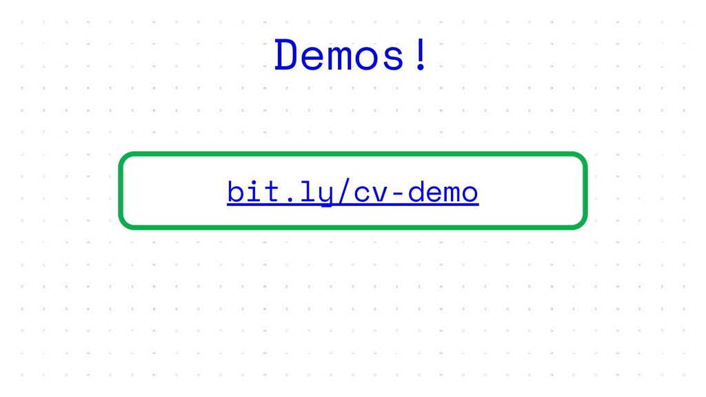 bit.ly/cv-demo Demos!