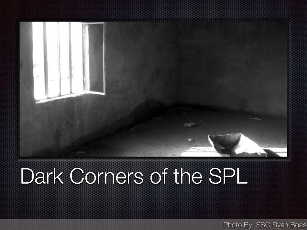 Dark Corners of the SPL Photo By: SSG Ryan Boas