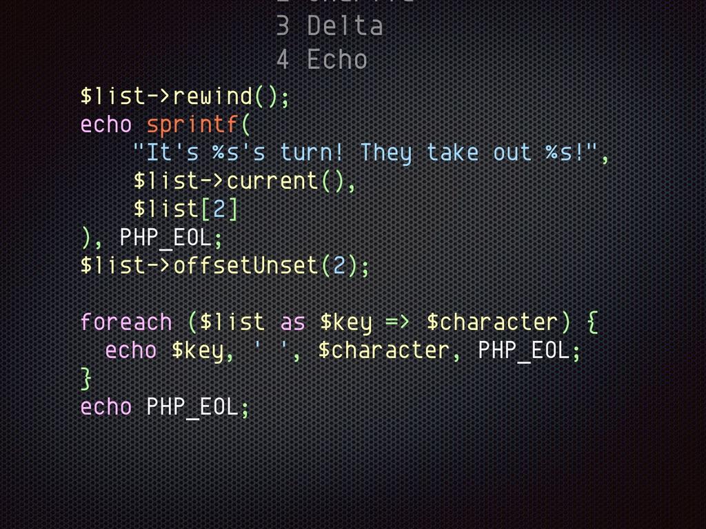 2 Charlie 3 Delta 4 Echo $list->rewind(); echo ...