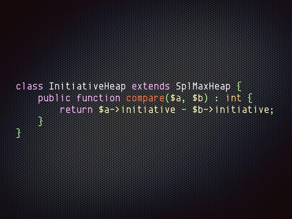 class InitiativeHeap extends SplMaxHeap { publi...