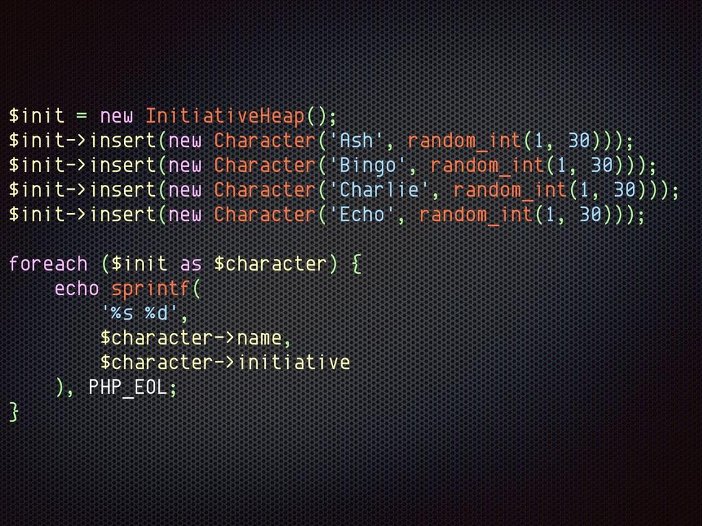 $init = new InitiativeHeap(); $init->insert(new...
