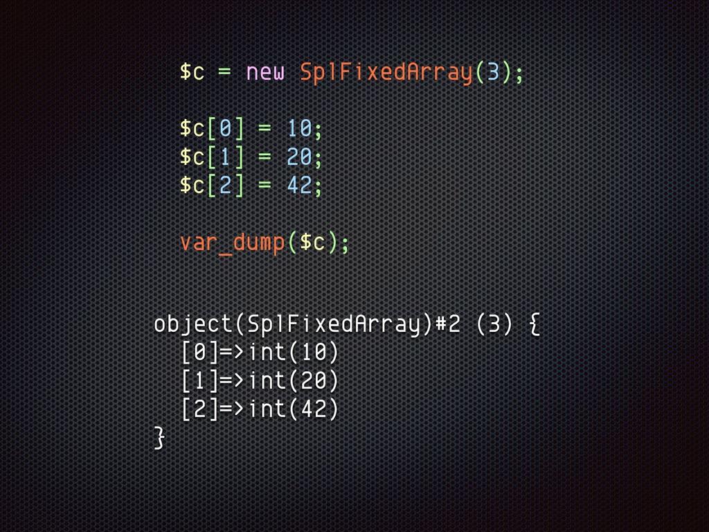 $c = new SplFixedArray(3); $c[0] = 10; $c[1] = ...