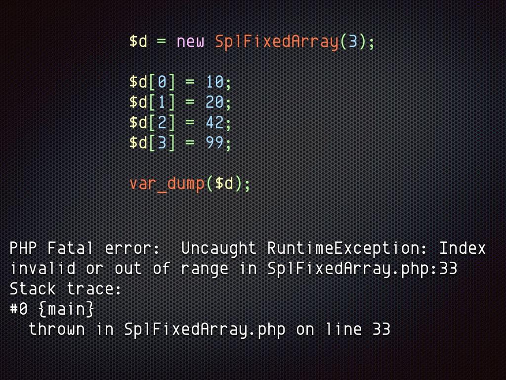 $d = new SplFixedArray(3); $d[0] = 10; $d[1] = ...