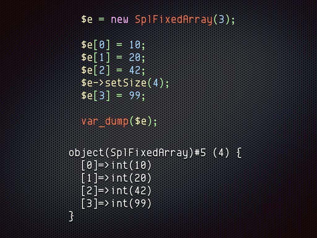 $e = new SplFixedArray(3); $e[0] = 10; $e[1] = ...