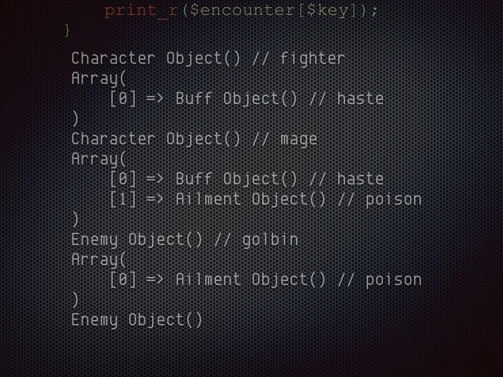 print_r($encounter[$key]); } Character Object()...