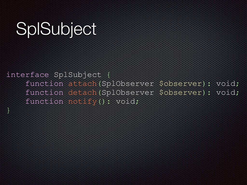 SplSubject interface SplSubject { function atta...