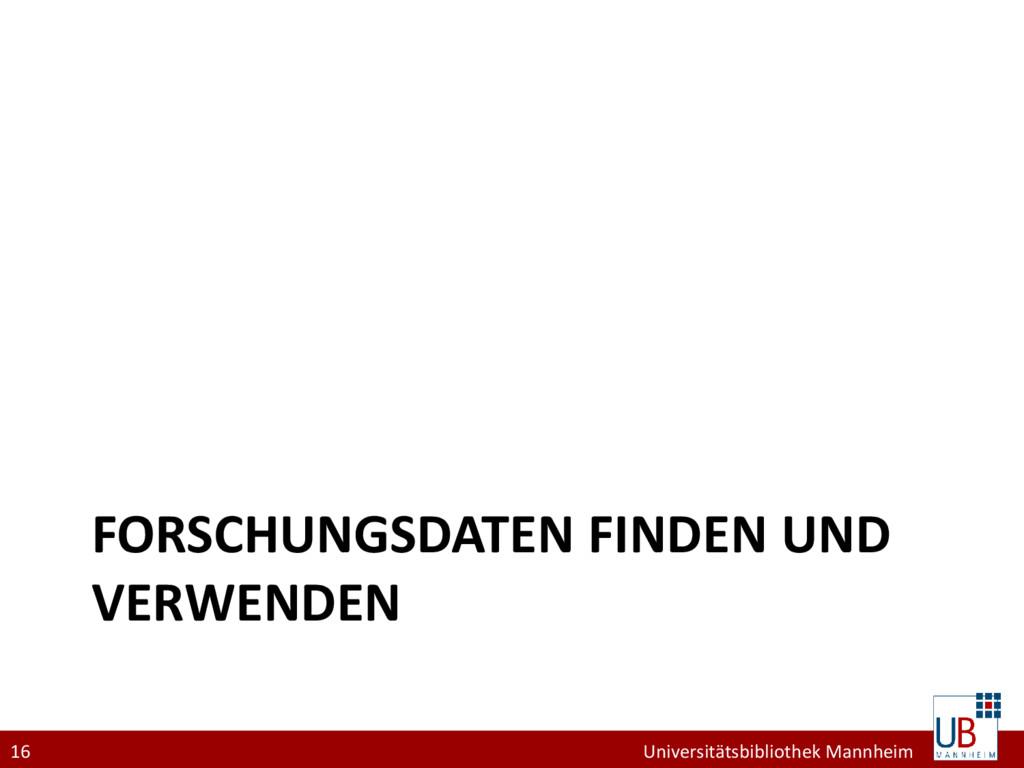 16 Universitätsbibliothek Mannheim FORSCHUNGSDA...