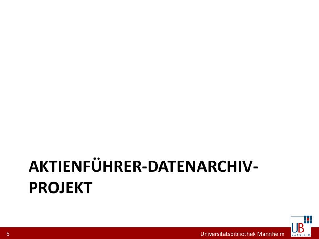 6 Universitätsbibliothek Mannheim AKTIENFÜHRER-...