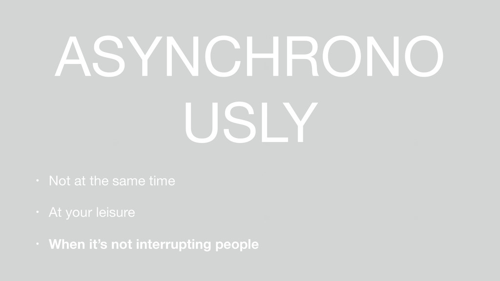 ASYNCHRONO USLY • Not at the same time  • At yo...