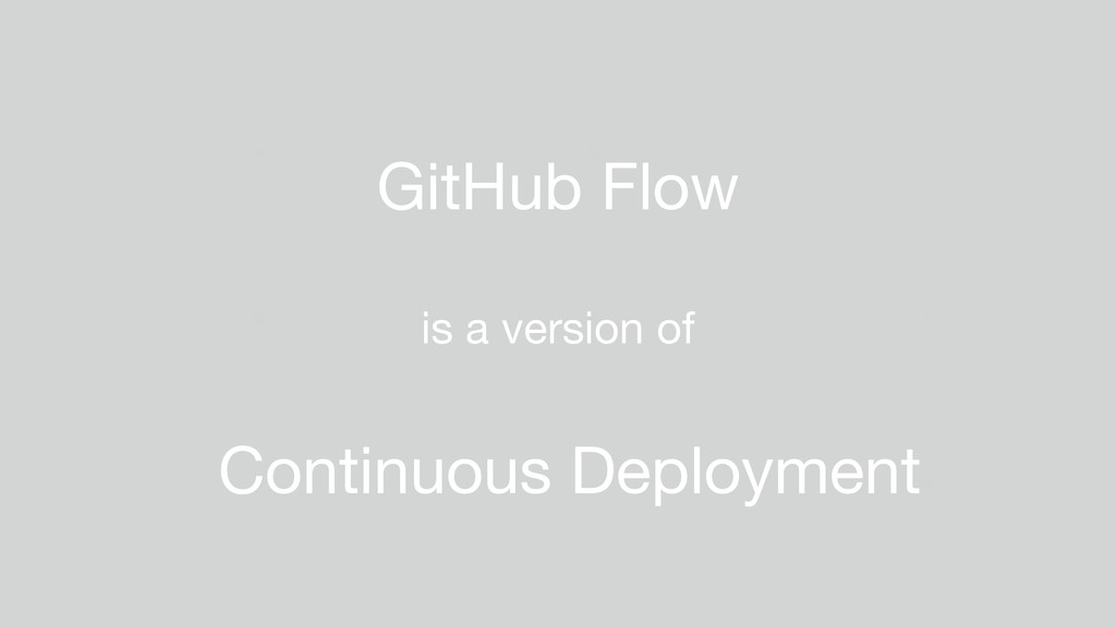 GitHub Flow is a version of Continuous Deployme...