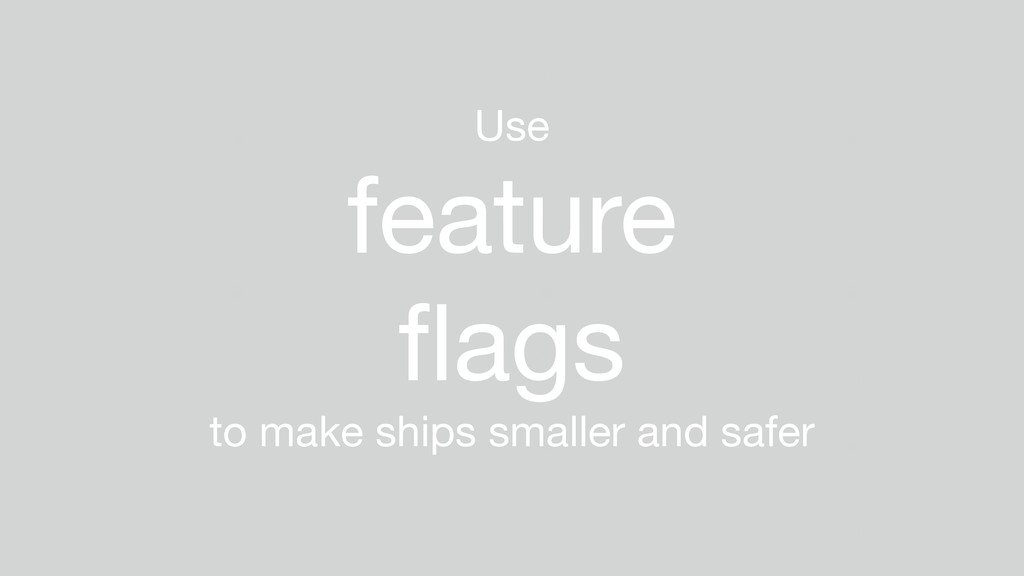 Use  feature  flags  to make ships smaller and s...