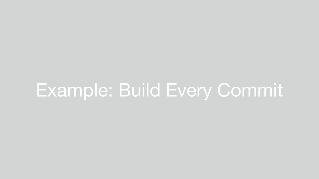 Example: Build Every Commit