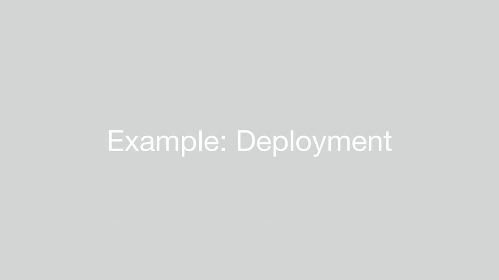 Example: Deployment