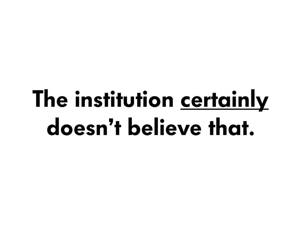 The institution certainly doesn't believe that.