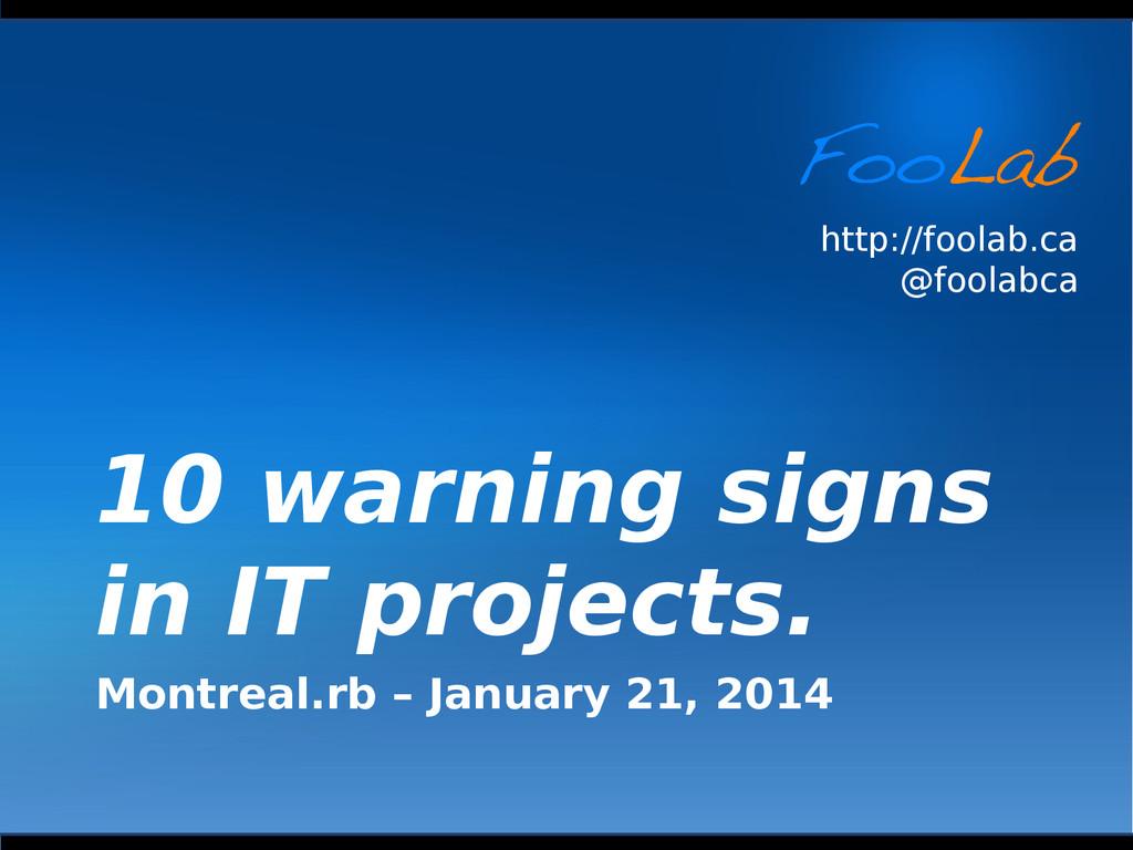 http://foolab.ca @foolabca 10 warning signs in ...