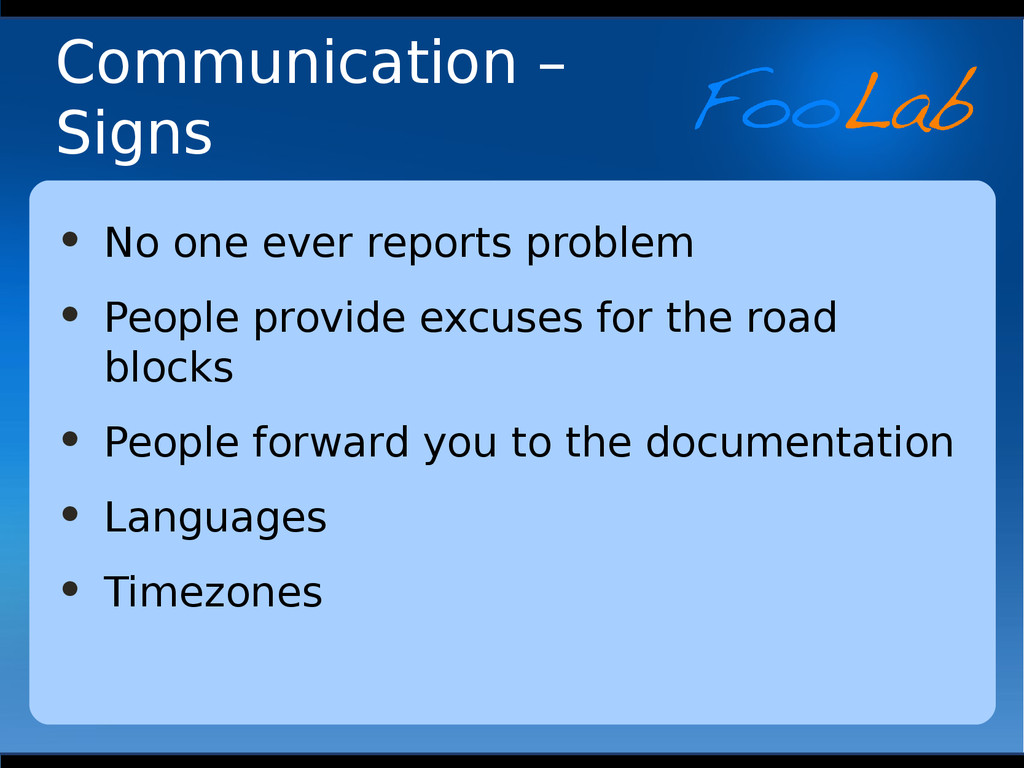 Communication – Signs • No one ever reports pro...