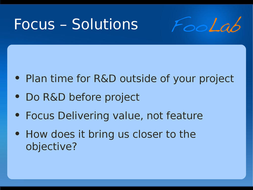Focus – Solutions • Plan time for R&D outside o...