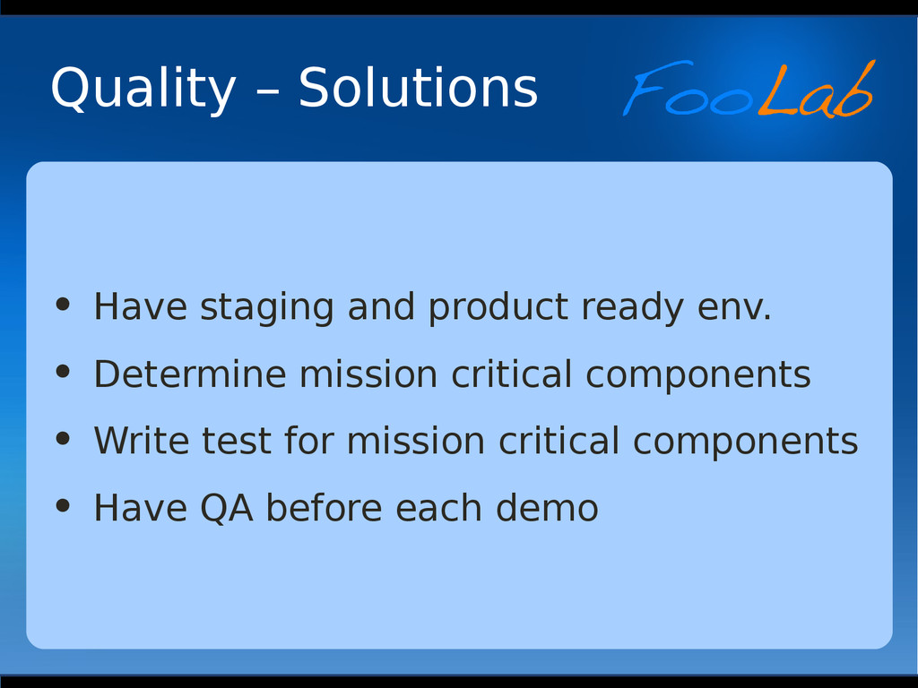 Quality – Solutions • Have staging and product ...