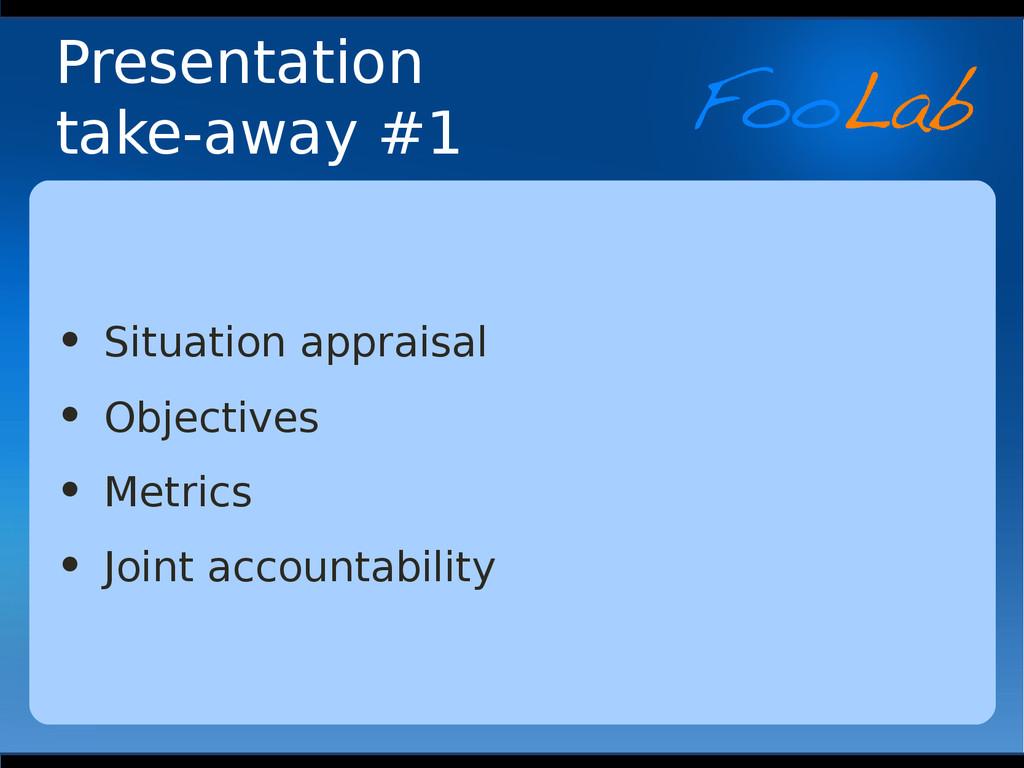 Presentation take-away #1 • Situation appraisal...