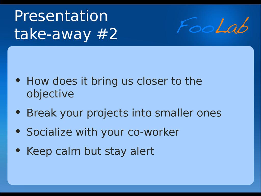 Presentation take-away #2 • How does it bring u...