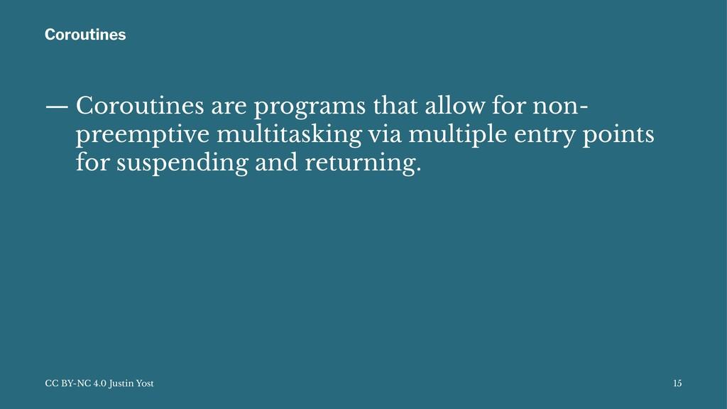Coroutines — Coroutines are programs that allow...