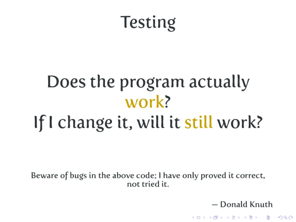 Testing Does the program actually work? If I ch...