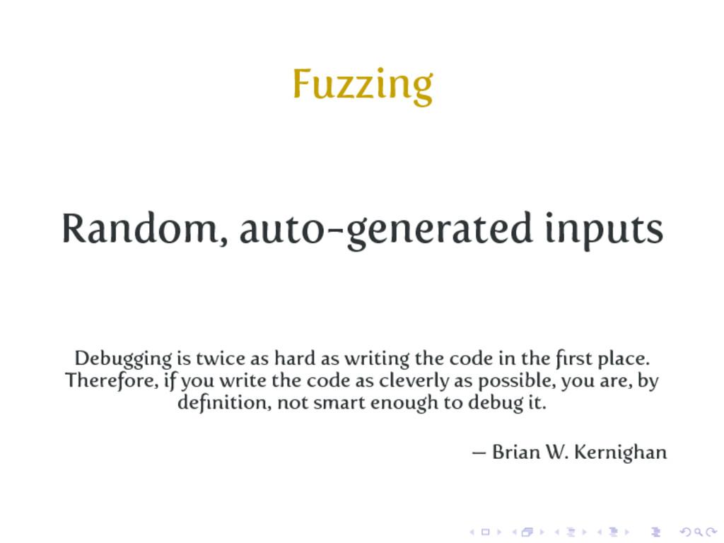 Fuzzing Random, auto-generated inputs Debugging...