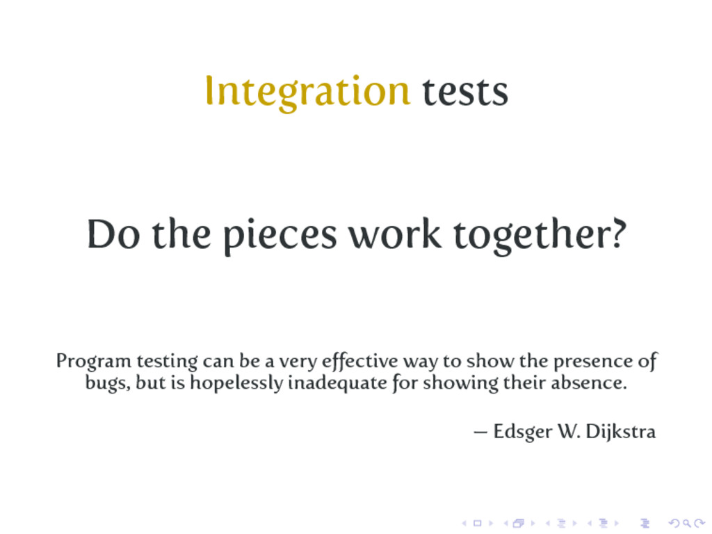 Integration tests Do the pieces work together? ...