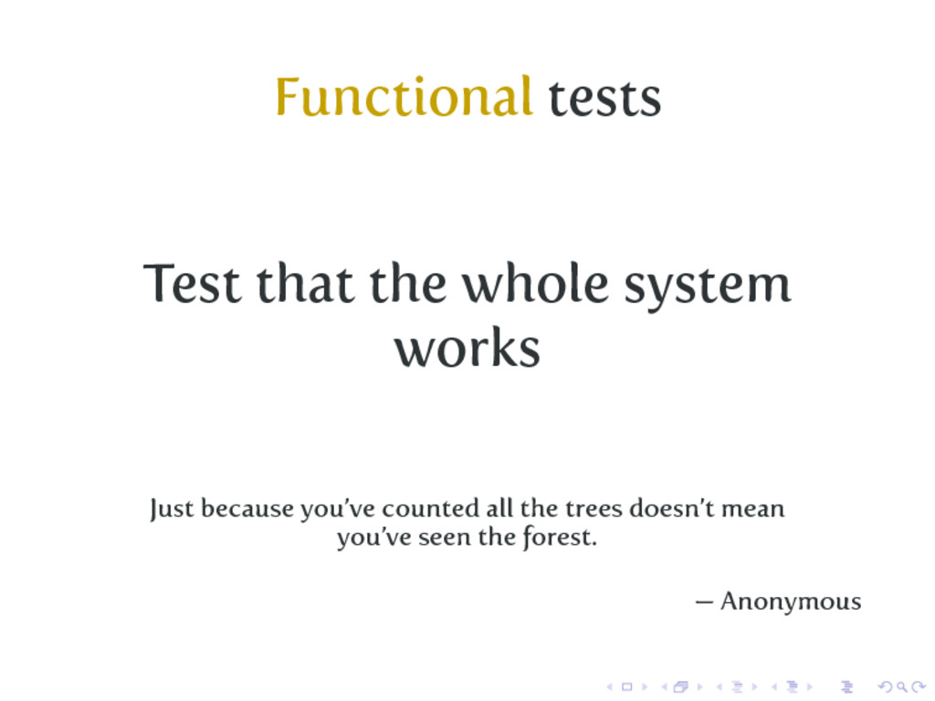 Functional tests Test that the whole system wor...