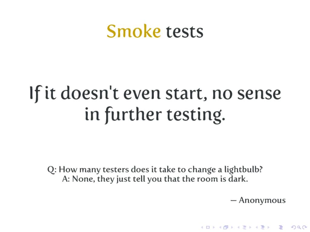 Smoke tests If it doesn't even start, no sense ...