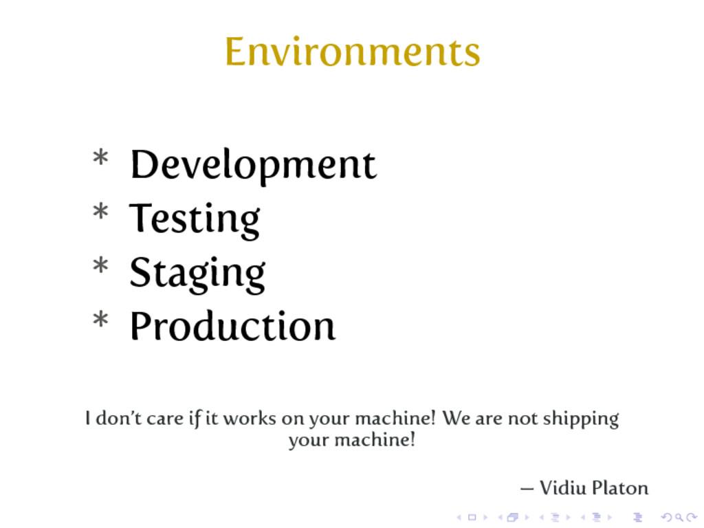 Environments * Development * Testing * Staging ...