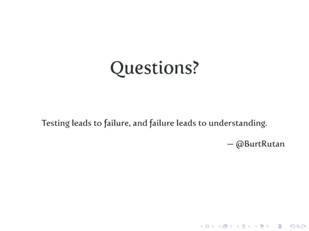 Questions? Testing leads to failure, and failur...